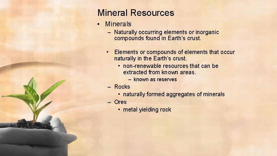 Mineral Resources • Minerals – Naturally occurring elements or inorganic compounds found in Earth's