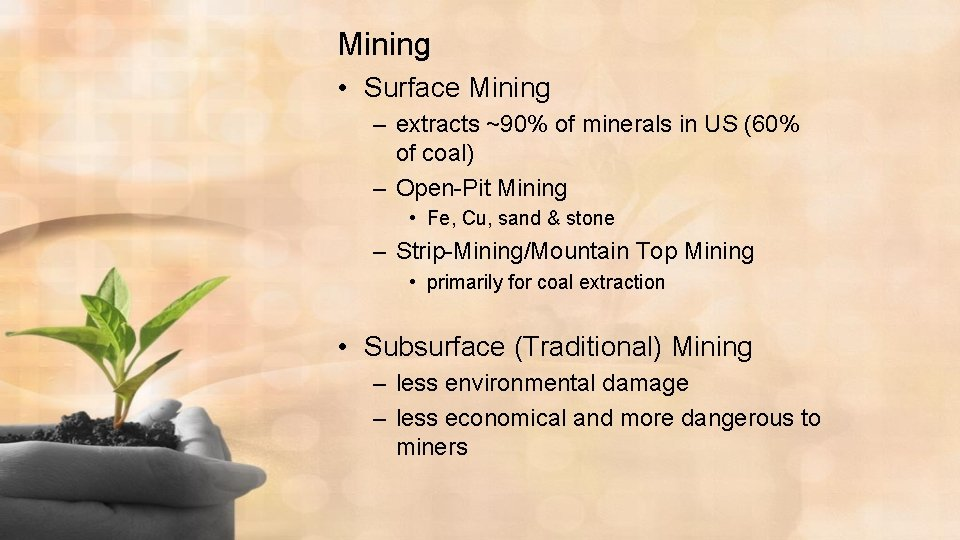 Mining • Surface Mining – extracts ~90% of minerals in US (60% of coal)