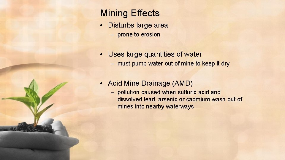 Mining Effects • Disturbs large area – prone to erosion • Uses large quantities