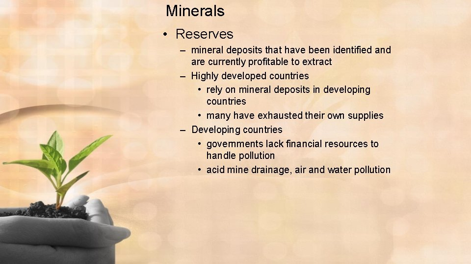 Minerals • Reserves – mineral deposits that have been identified and are currently profitable