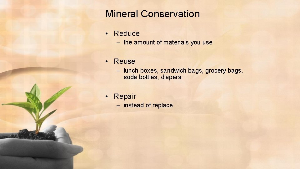 Mineral Conservation • Reduce – the amount of materials you use • Reuse –