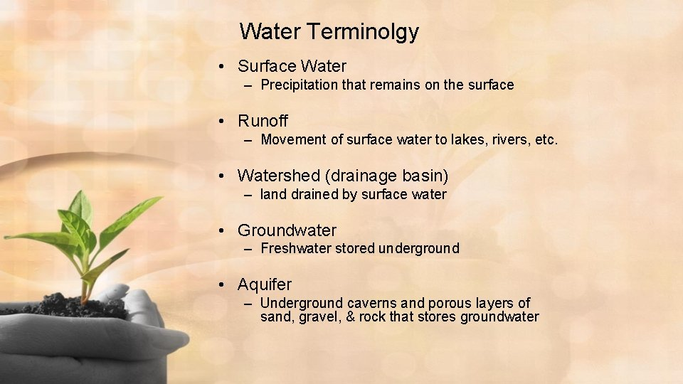 Water Terminolgy • Surface Water – Precipitation that remains on the surface • Runoff