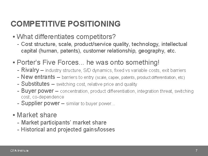 COMPETITIVE POSITIONING • What differentiates competitors? - Cost structure, scale, product/service quality, technology, intellectual