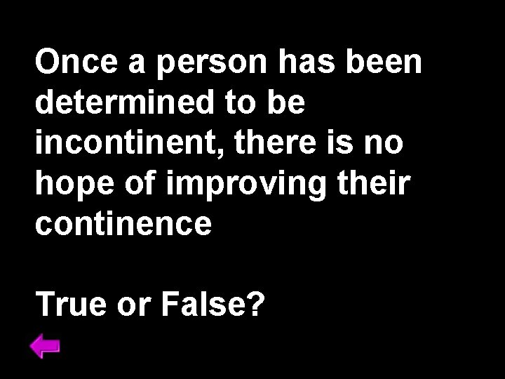 Once a person has been determined to be incontinent, there is no hope of