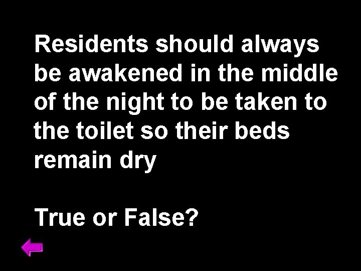 Residents should always be awakened in the middle of the night to be taken