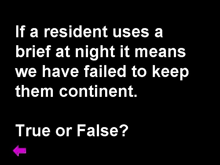 If a resident uses a brief at night it means we have failed to