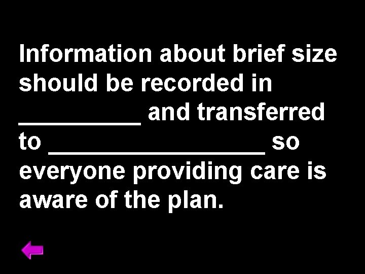 Information about brief size should be recorded in _____ and transferred to ________ so