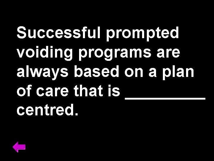 Successful prompted voiding programs are always based on a plan of care that is