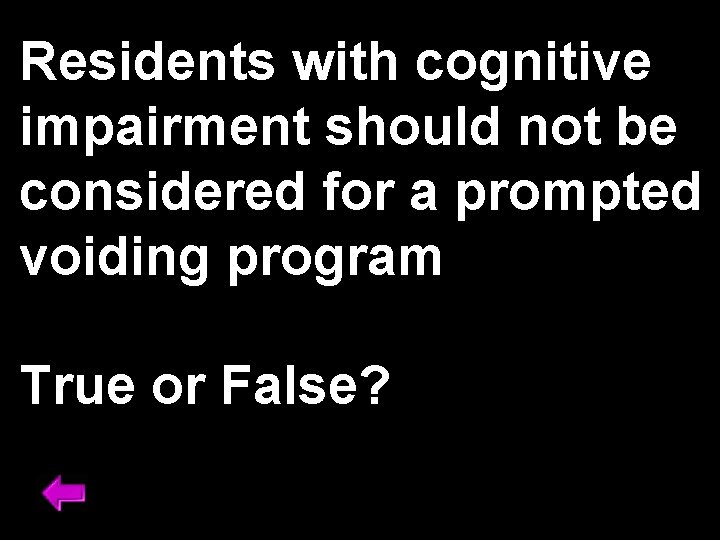 Residents with cognitive impairment should not be considered for a prompted voiding program True