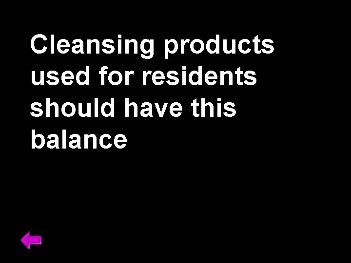 Cleansing products used for residents should have this balance
