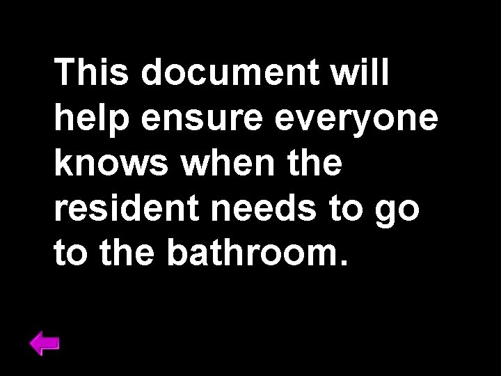This document will help ensure everyone knows when the resident needs to go to