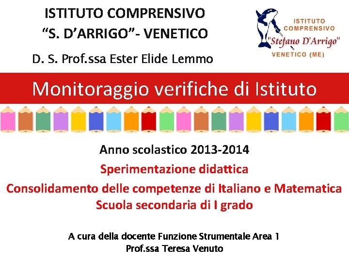 """ISTITUTO COMPRENSIVO """"S. D'ARRIGO""""- VENETICO D. S. Prof. ssa Ester Elide Lemmo Monitoraggio verifiche"""