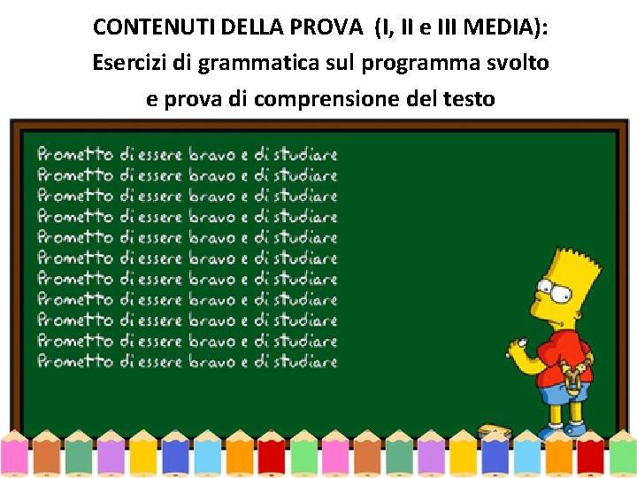 CONTENUTI DELLA PROVA (I, II e III MEDIA): Esercizi di grammatica sul programma svolto