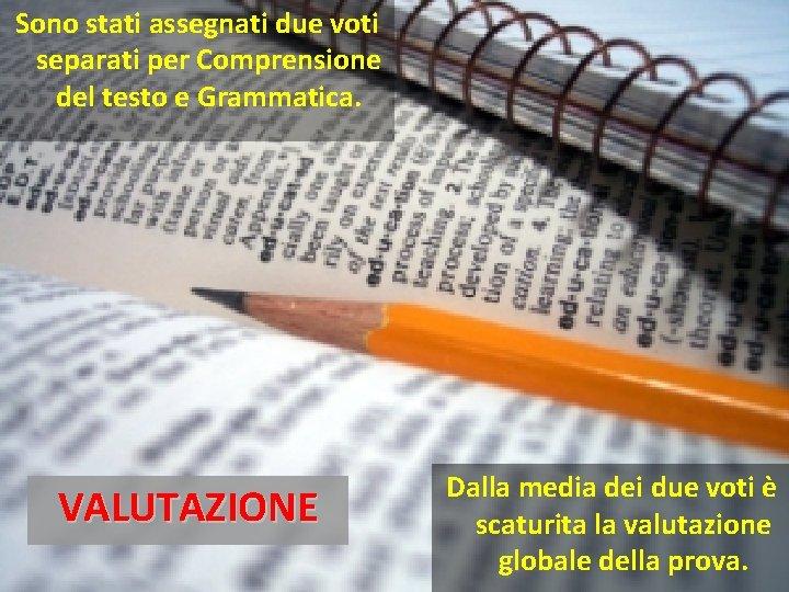 Sono stati assegnati due voti separati per Comprensione del testo e Grammatica. VALUTAZIONE Dalla