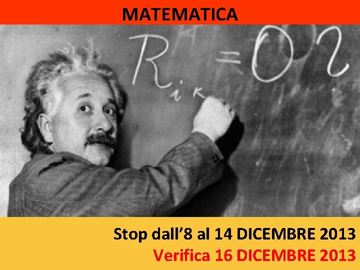 MATEMATICA Stop dall' 8 al 14 DICEMBRE 2013 Verifica 16 DICEMBRE 2013