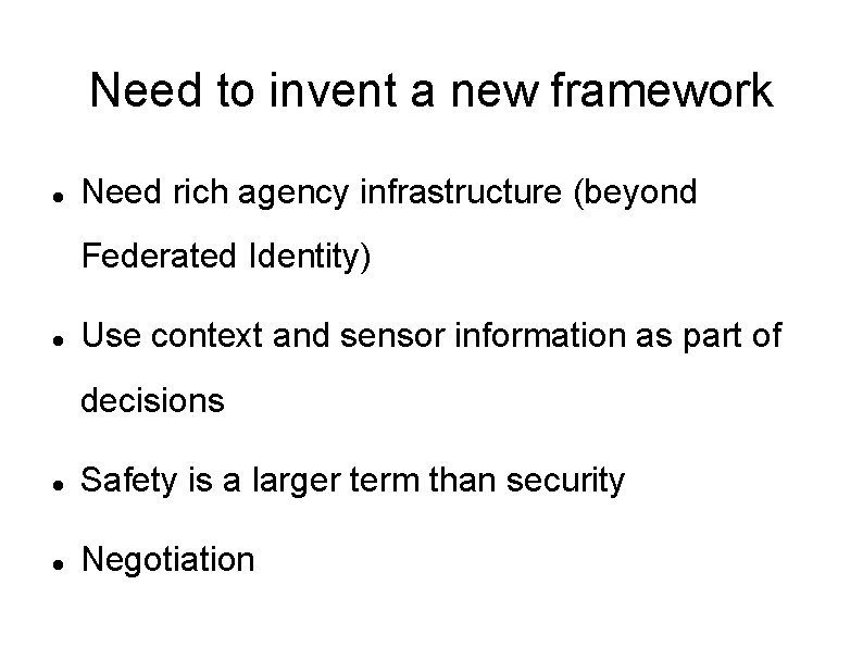 Need to invent a new framework Need rich agency infrastructure (beyond Federated Identity) Use