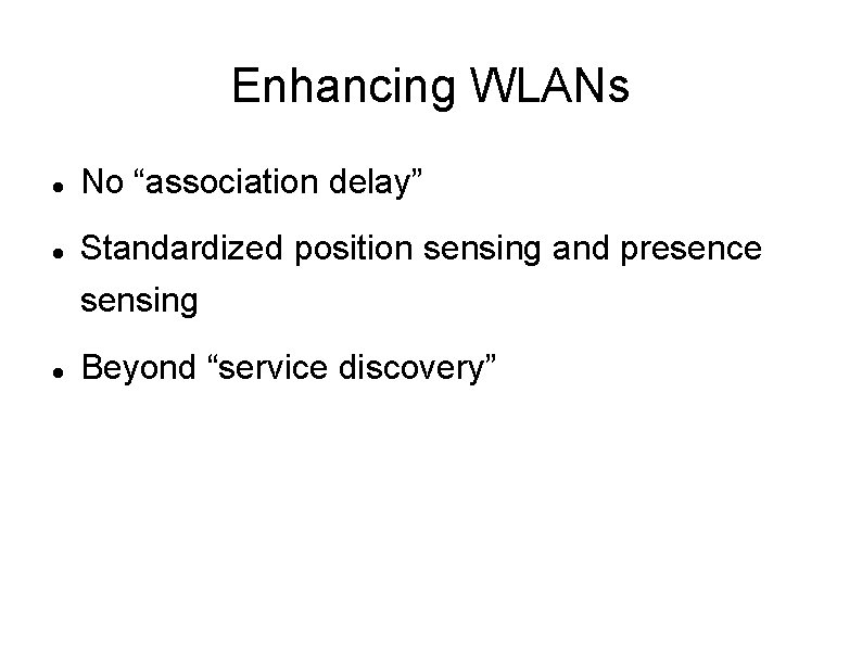"""Enhancing WLANs No """"association delay"""" Standardized position sensing and presence sensing Beyond """"service discovery"""""""