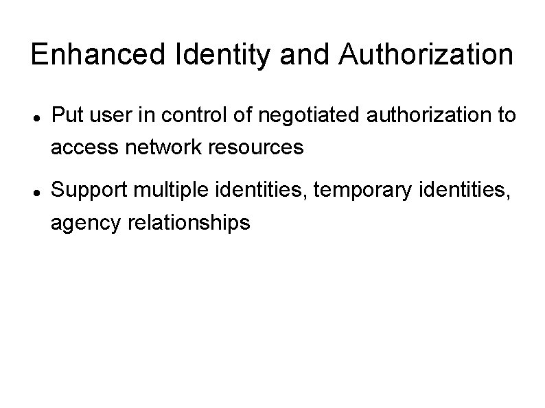 Enhanced Identity and Authorization Put user in control of negotiated authorization to access network