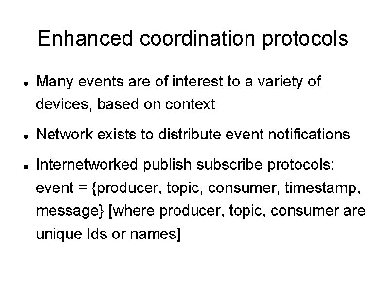 Enhanced coordination protocols Many events are of interest to a variety of devices, based