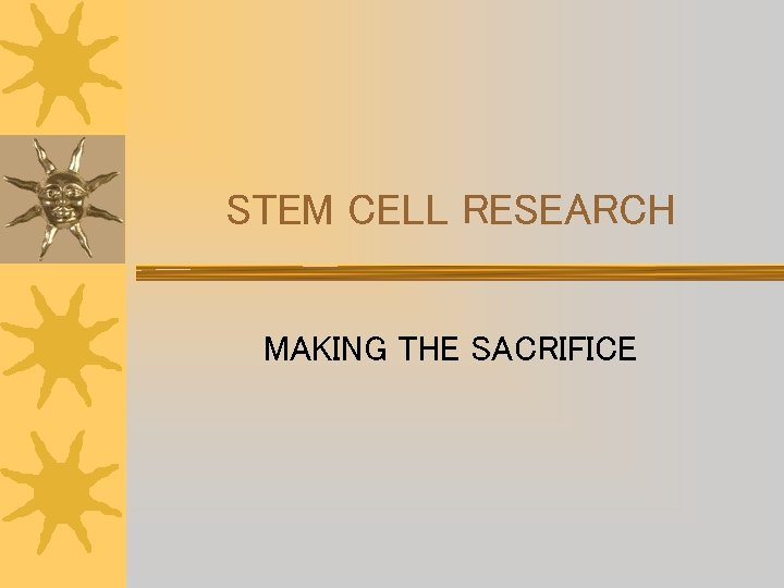STEM CELL RESEARCH MAKING THE SACRIFICE