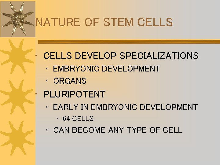 NATURE OF STEM CELLS • CELLS DEVELOP SPECIALIZATIONS • EMBRYONIC DEVELOPMENT • ORGANS •