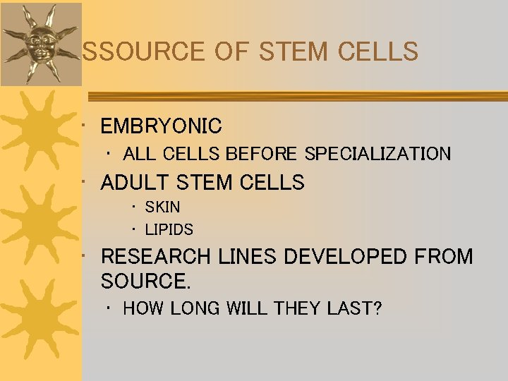 SSOURCE OF STEM CELLS • EMBRYONIC • ALL CELLS BEFORE SPECIALIZATION • ADULT STEM