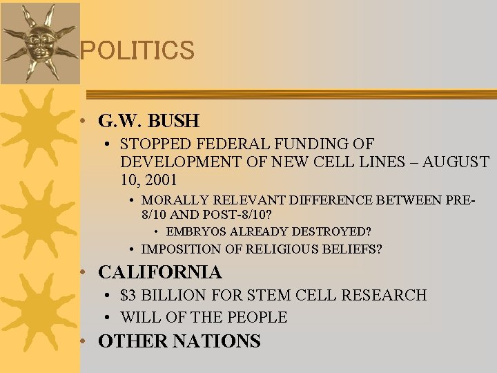 POLITICS • G. W. BUSH • STOPPED FEDERAL FUNDING OF DEVELOPMENT OF NEW CELL