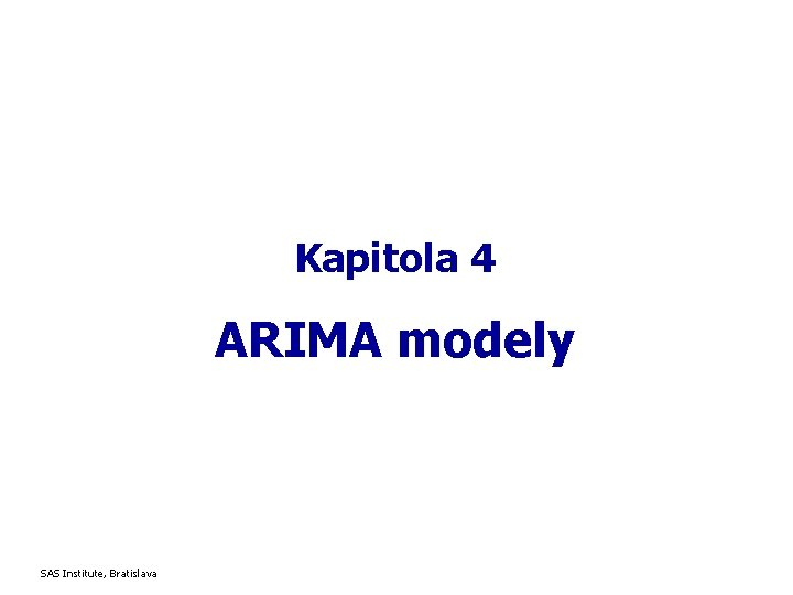 Kapitola 4 ARIMA modely SAS Institute, Bratislava