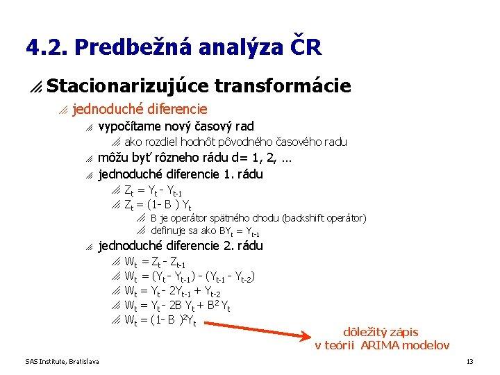 4. 2. Predbežná analýza ČR p Stacionarizujúce transformácie o jednoduché diferencie o vypočítame nový