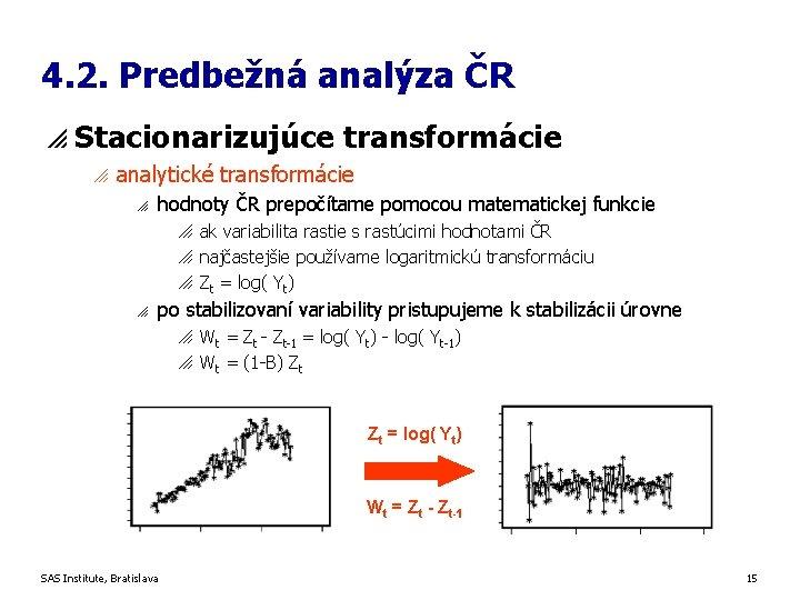 4. 2. Predbežná analýza ČR p Stacionarizujúce transformácie o analytické transformácie o hodnoty ČR