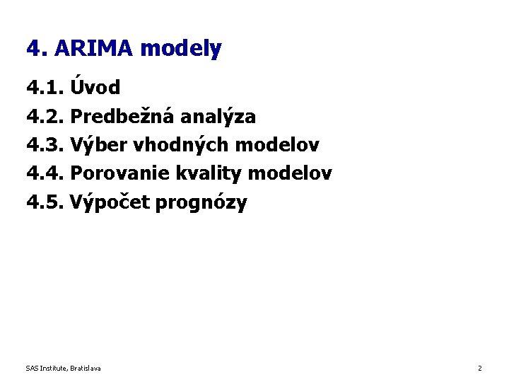 4. ARIMA modely 4. 1. Úvod 4. 2. Predbežná analýza 4. 3. Výber vhodných