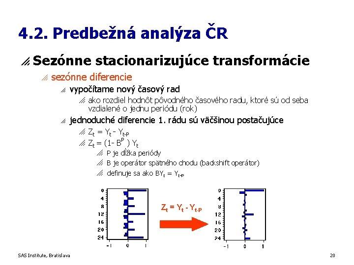 4. 2. Predbežná analýza ČR p Sezónne stacionarizujúce transformácie o sezónne diferencie o vypočítame