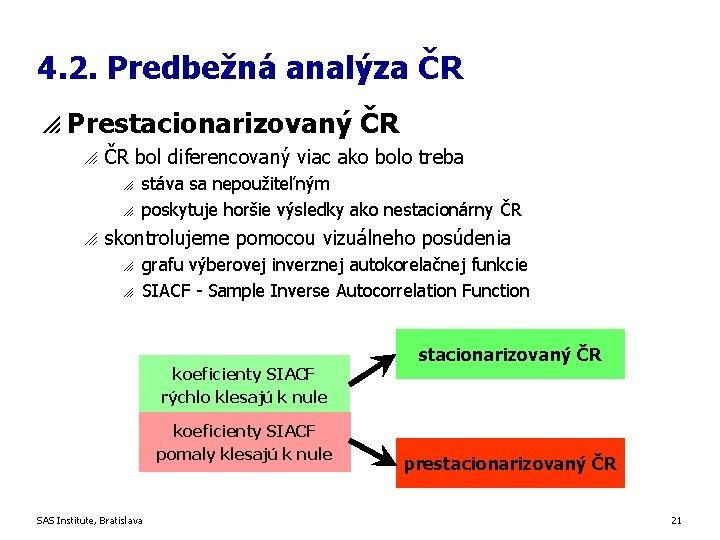 4. 2. Predbežná analýza ČR p Prestacionarizovaný ČR o ČR bol diferencovaný viac ako