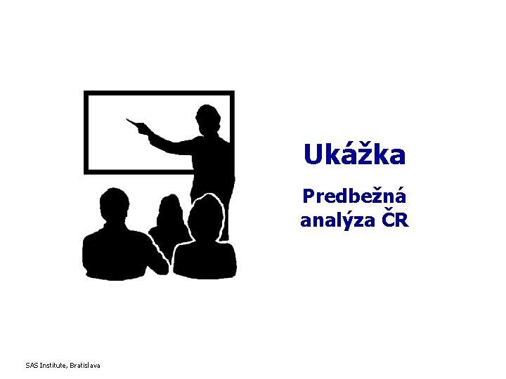 Ukážka Predbežná analýza ČR SAS Institute, Bratislava