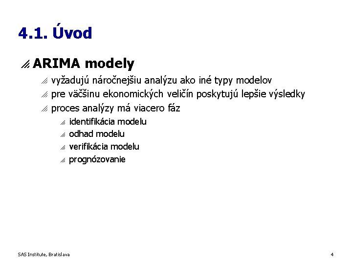 4. 1. Úvod p ARIMA modely o o o vyžadujú náročnejšiu analýzu ako iné