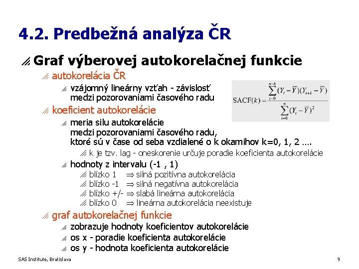 4. 2. Predbežná analýza ČR p Graf výberovej autokorelačnej funkcie o autokorelácia ČR o