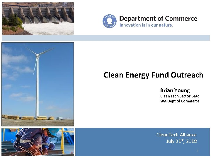Clean Energy Fund Outreach Brian Young Clean Tech Sector Lead WA Dept of Commerce