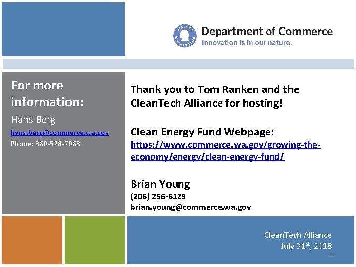 For more information: Hans Berg hans. berg@commerce. wa. gov Phone: 360 -528 -7063 Thank