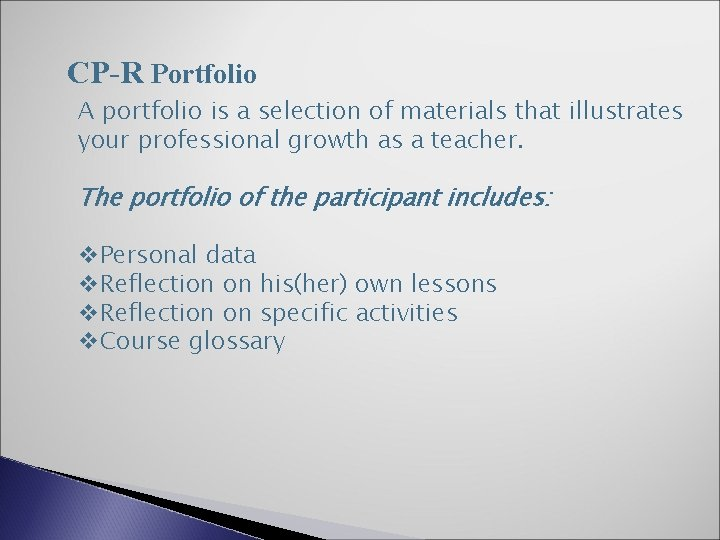 CP-R Portfolio A portfolio is a selection of materials that illustrates your professional growth