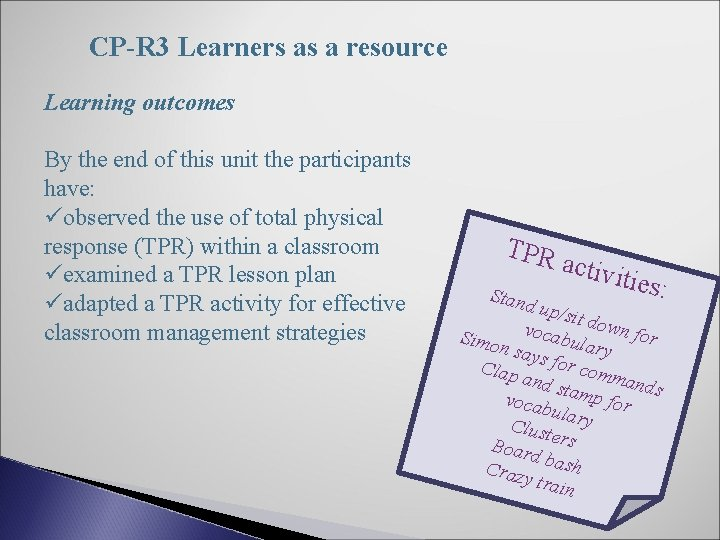 CP-R 3 Learners as a resource Learning outcomes By the end of this unit