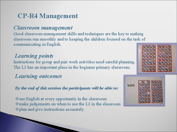 CP-R 4 Management Classroom management Good classroom management skills and techniques are the key