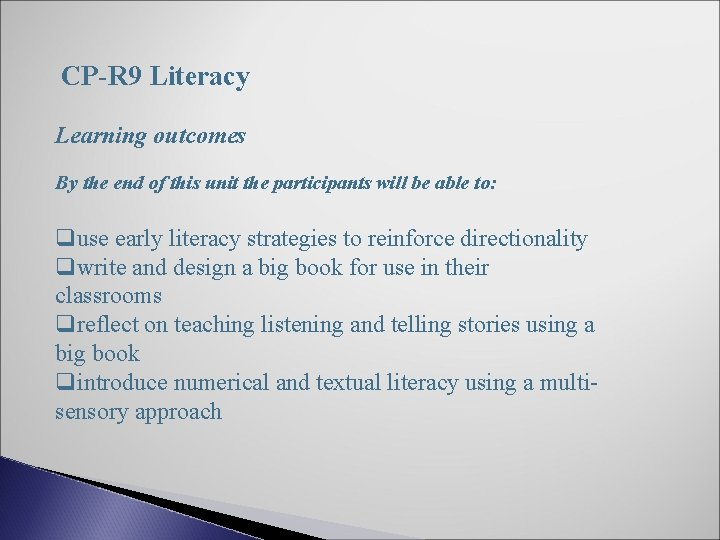CP-R 9 Literacy Learning outcomes By the end of this unit the participants will