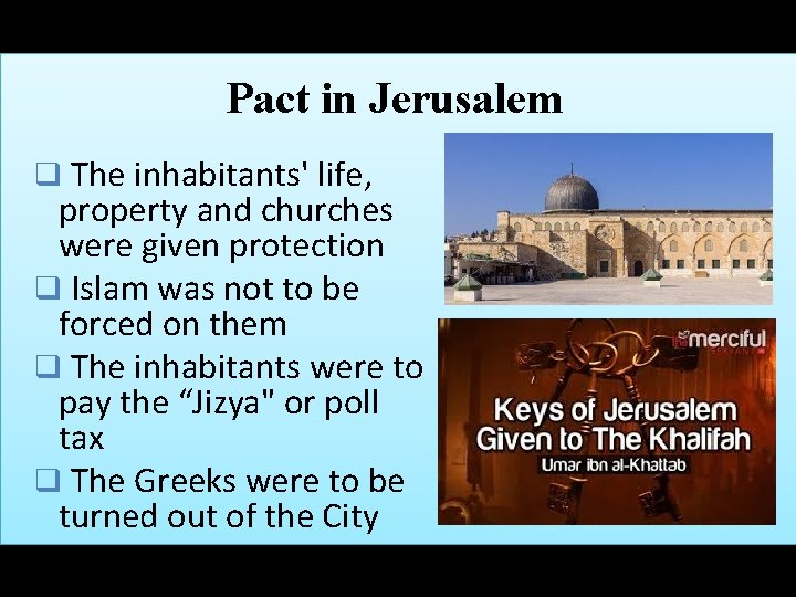 Pact in Jerusalem q The inhabitants' life, property and churches were given protection q