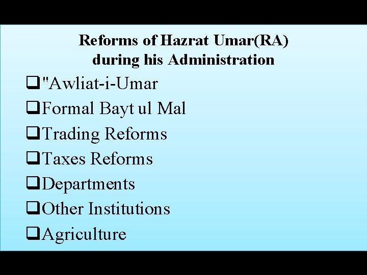 "Reforms of Hazrat Umar(RA) during his Administration q""Awliat-i-Umar q. Formal Bayt ul Mal q."