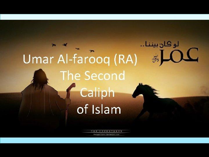 Umar Al-farooq (RA) The Second Caliph of Islam