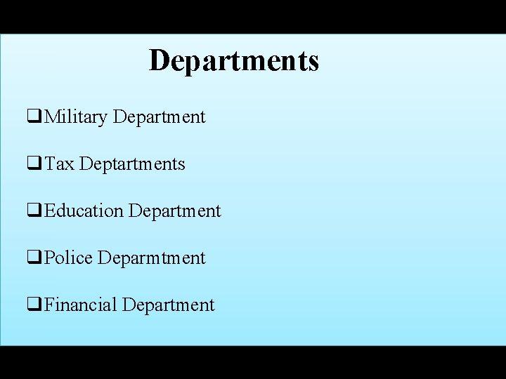 Departments q. Military Department q. Tax Deptartments q. Education Department q. Police Deparmtment q.