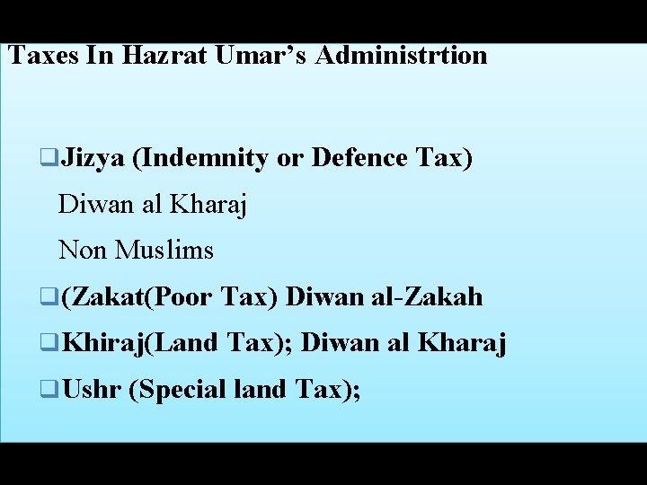 Taxes In Hazrat Umar's Administrtion q. Jizya (Indemnity or Defence Tax) Diwan al Kharaj