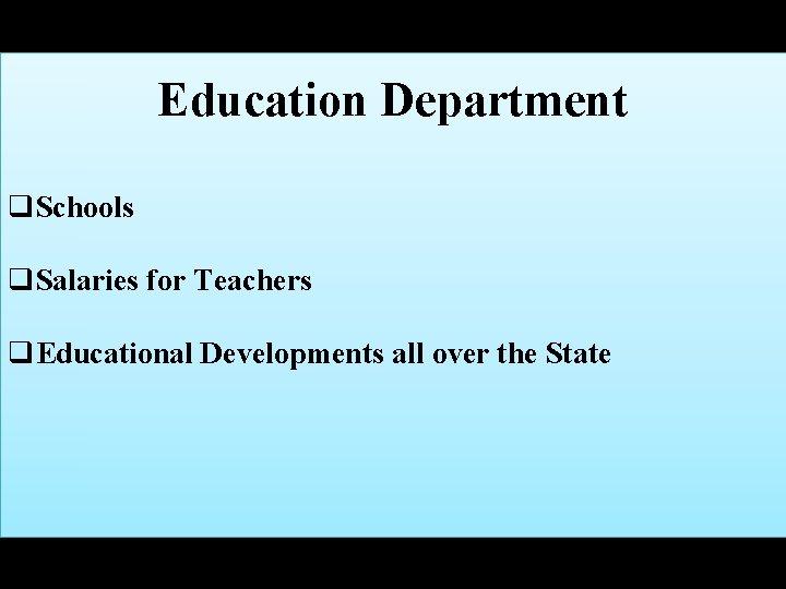 Education Department q. Schools q. Salaries for Teachers q. Educational Developments all over the