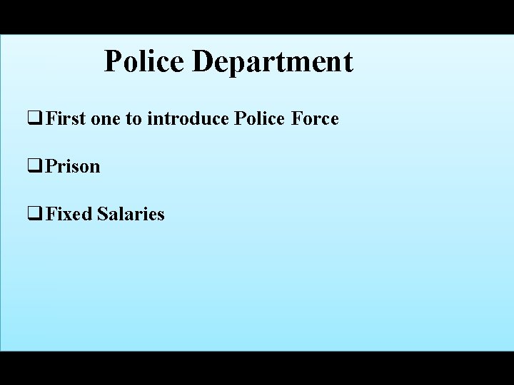 Police Department q. First one to introduce Police Force q. Prison q. Fixed Salaries