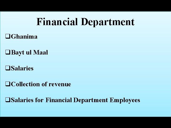 Financial Department q. Ghanima q. Bayt ul Maal q. Salaries q. Collection of revenue